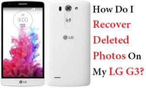 How Do I Recover Deleted Photos On My LG G3