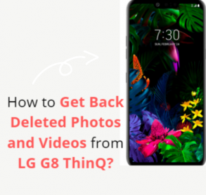 Get Back Deleted Photos and Videos from LG G8 ThinQ