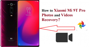 Recover Lost Photos and Videos from Xiaomi Mi 9T Pro