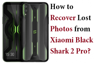 Recover Lost Photos from Xiaomi Black Shark 2 Pro