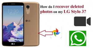 recover deleted photos on my LG Stylus 3