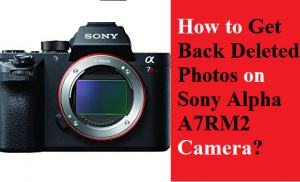 Get Back Deleted Photos on Sony Alpha A7RM2