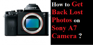 Get Back Lost Photos on Sony A7