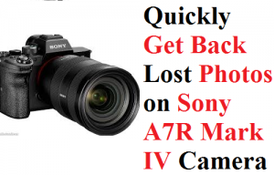 Get Back Lost Photos on Sony A7R Mark IV
