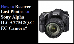 Recover Lost Photos on Sony Alpha ILCA77M2Q.CEC